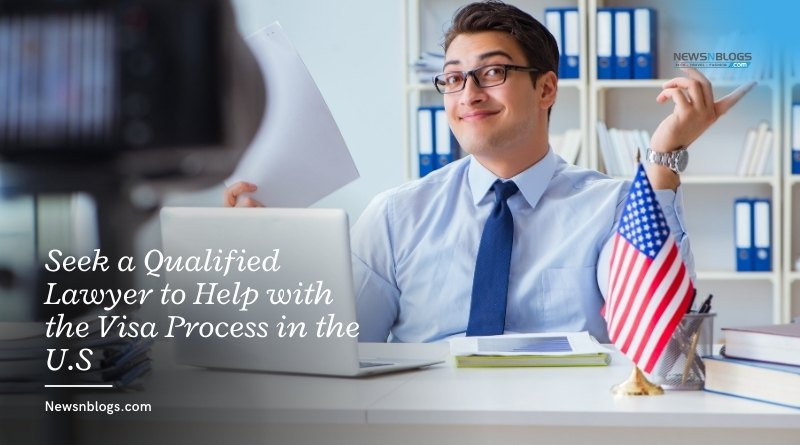 Seek a Qualified Lawyer to Help with the Visa Process in the U.S