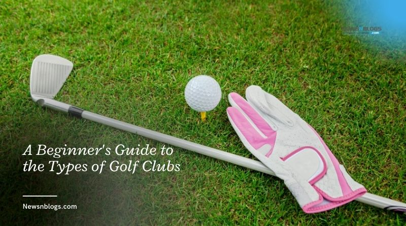 A Beginner's Guide to the Types of Golf Clubs