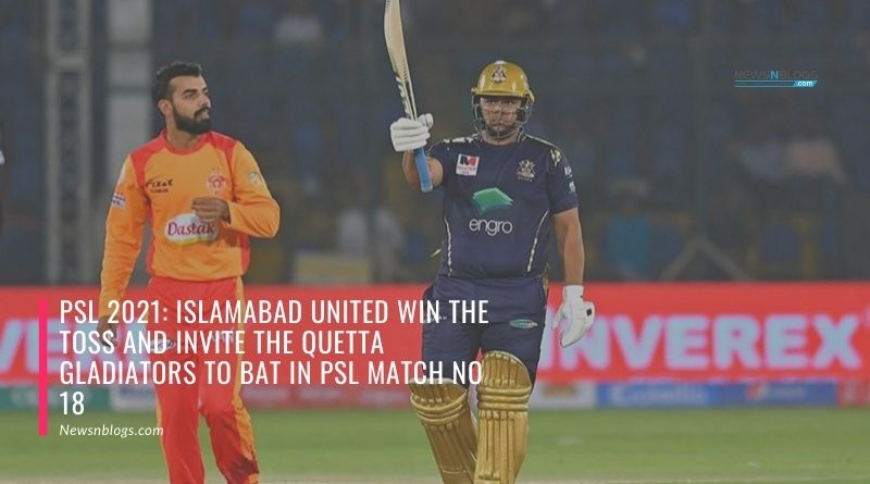 PSL 2021 Islamabad United win the toss and invite the Quetta Gladiators to bat in PSL match no 18