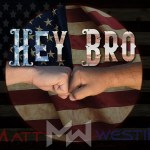 NSE BIG COUNTRY WONDERS: Meandering like a melodic stream through a big country rock candy mountain and rocking cool like 'Tom Oar', Country star 'Matt Westin' releases the powerful 'Hey Bro'