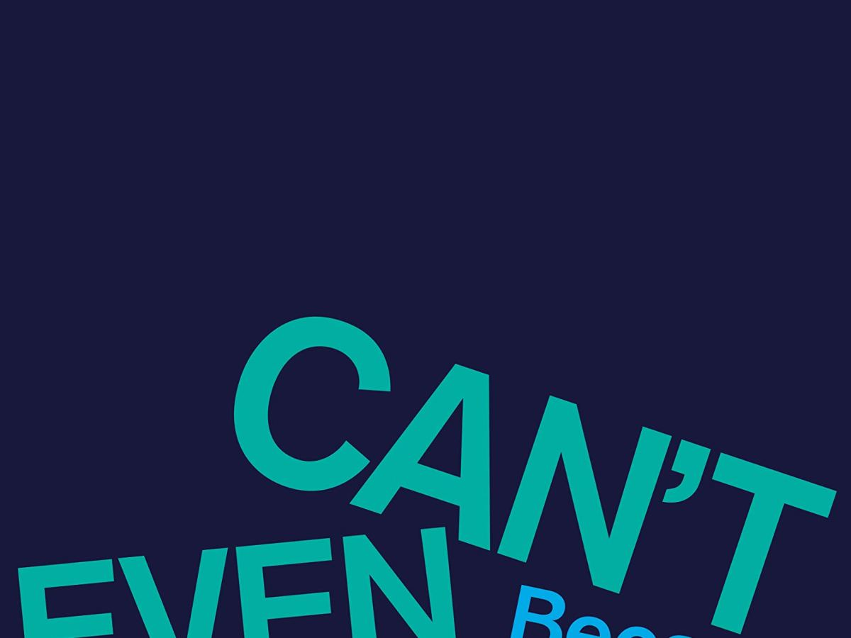 The cover of Can't Even