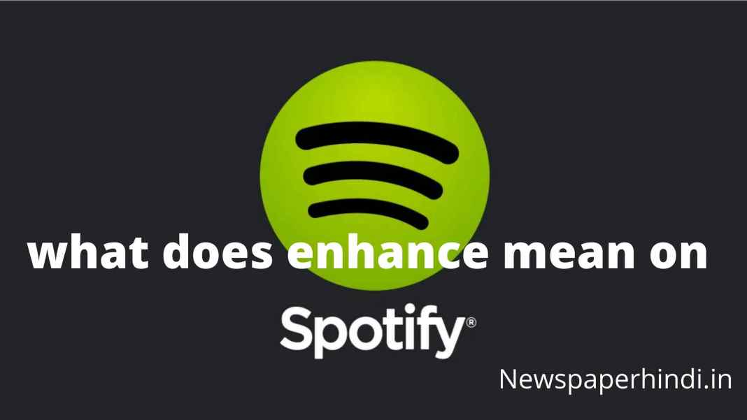 what does enhance mean on Spotify