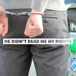 He Didn't Read Me My Rights! Now What? Explains Dallas Criminal Defense Lawyer