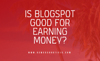 Is BlogSpot good for earning money