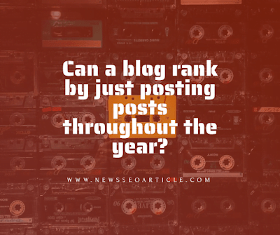 Can a blog rank by just posting posts throughout the year?