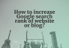 How to increase Google search rank of website or blog?