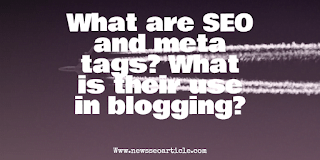 What are SEO and meta tags? What is their use in blogging?