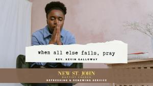 When All Else Fails, Pray Sermon