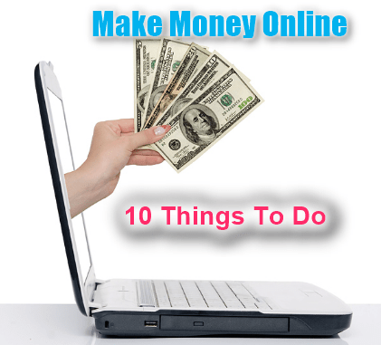 Make Money Online -10 Things To Do