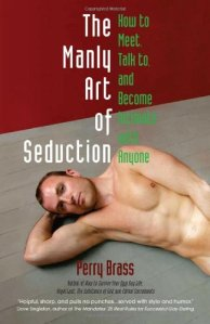 The Manly Art of Seduction by Perry Brass