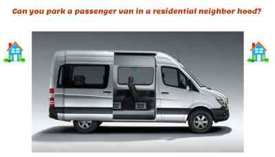 A passenger van can park in a residential neighborhood