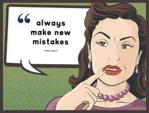 """This is a quote, """"always make new mistakes"""" which is the subject matter of this blog post"""