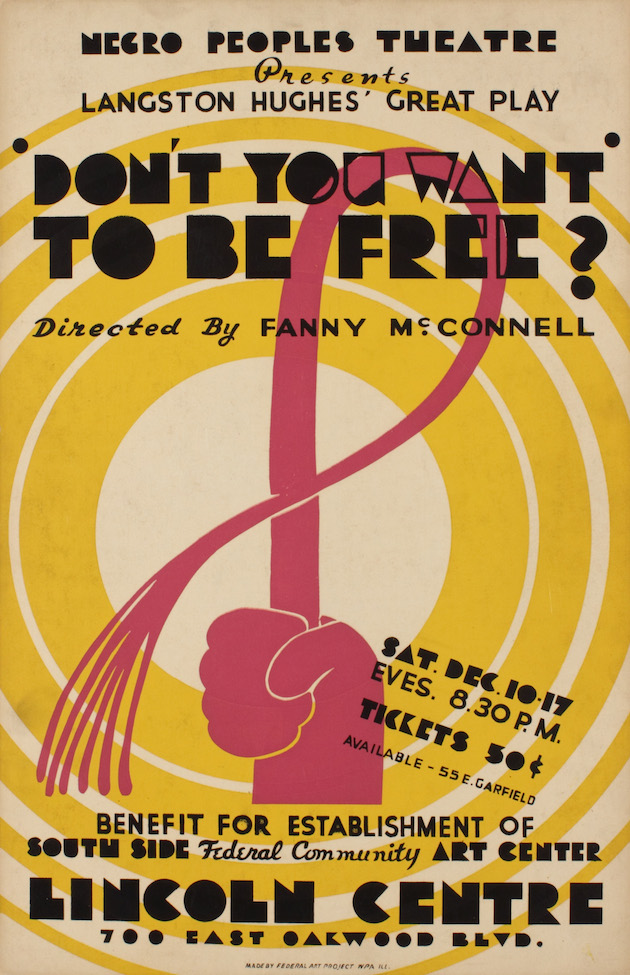 "Unidentified artist Negro Peoples Theatre Presents: Langston Hughes' Great Play, ""Don't You Want to be Free?"" Directed by Fanny McConnell, Lincoln Centre, 1938 Screenprint on paper mounted on board Collection of Merrill C. Berman"