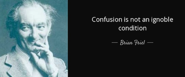 quote-confusion-is-not-an-ignoble-condition-brian-friel-120-41-68