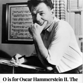 O is for Oscar Hammerstein