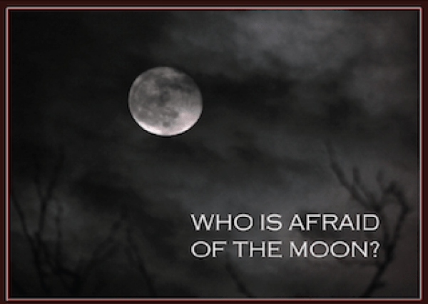 Who is afraid of the moon
