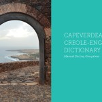 Short Stories From An American in Cape Verde: At Last, I Will Learn Kriolu With the New 'Capeverdean Creole-English Dictionary'