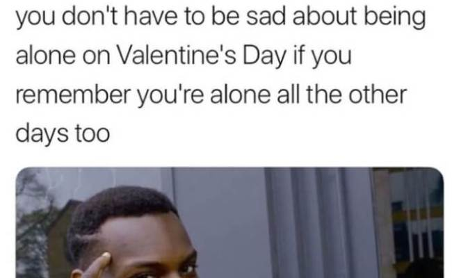 Best 2019 Valentine S Day Memes For Those Who Got Sense Of