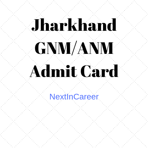 Jharkhand GNM/ANM Admit Card 2021: Release Date, How to