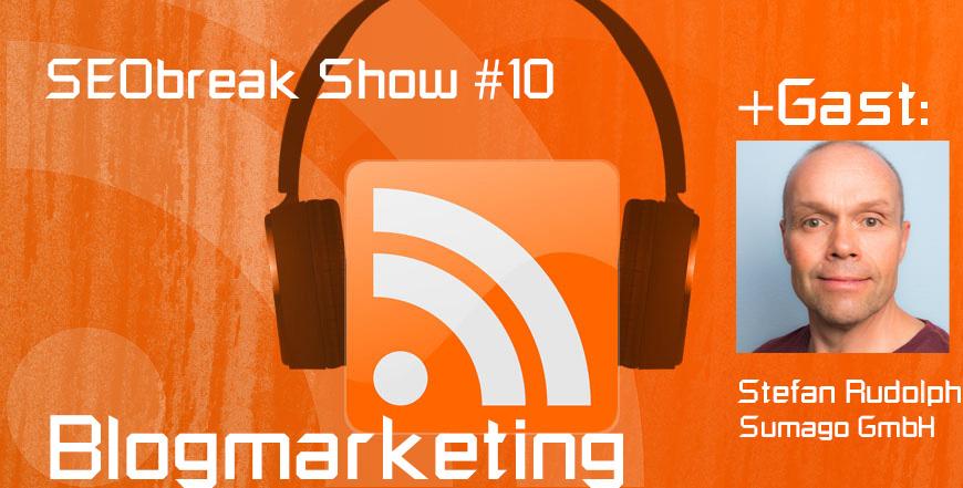 SEObreak Show #10: Blogmarketing