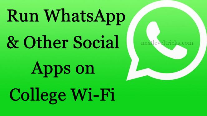 Run WhatsApp and Any App On College Wi-Fi