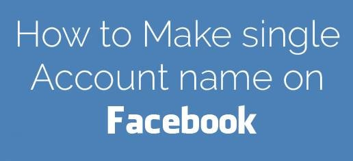 Make Single Name On Facebook Account