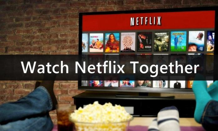 How to Watch NetFlix together from the Remote Distance