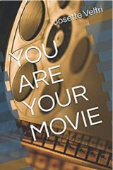 You Are Your Movie by Josette Veltri
