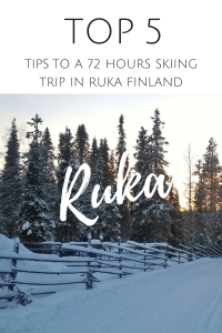 Top 5 tips to a 72h skiing trip in Ruka Finland