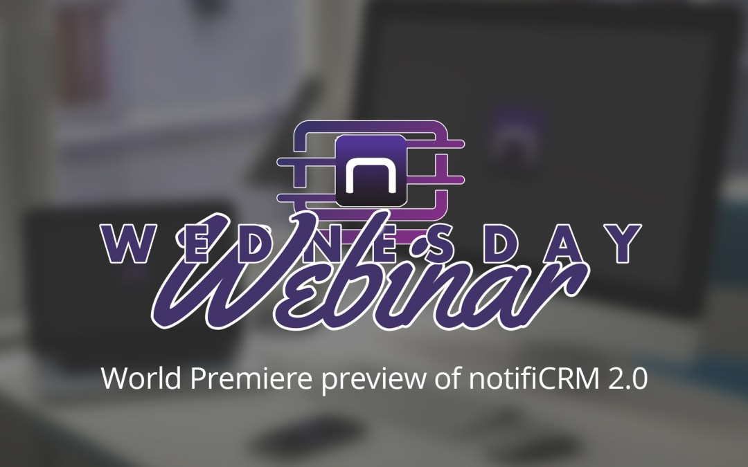 Wednesday Webinar | A Preview of notifiCRM 2.0