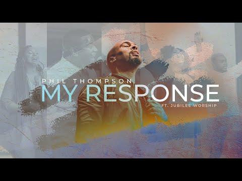 VIDEO: Phil Thompson ft. Jubilee Worship - My Response