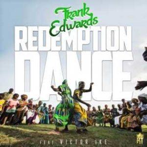 DOWNLOAD MP3: Frank Edwards – Redemption Dance Ft Victor Ike