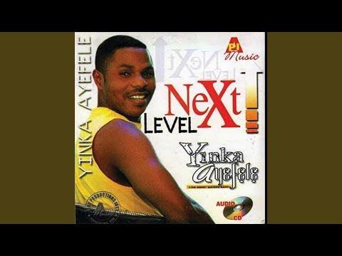 download mp3: yinka ayefele - next level