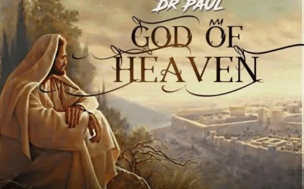 DOWNLOAD MP3: Dr. Paul – God Of Heaven