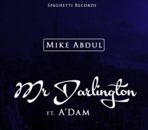 DOWNLOAD MP3: Mike Abdul Ft. A'dam – Mr. Darlington