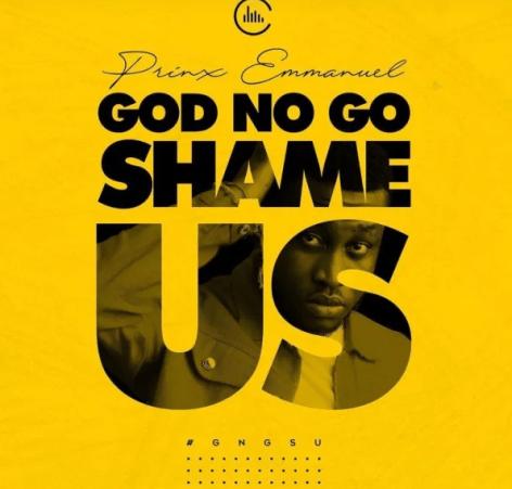 DOWNLOAD MP3: Prinx Emmanuel – God No Go Shame Us