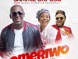DOWNLOAD MP3: Sammie Okposo – Omeriwo Ft. Mercy Chinwo & Henrisoul