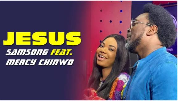 download mp3: Samsong Ft. Mercy Chinwo – Jesus