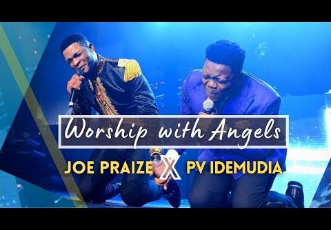 Joe Praize X PV IDEMUDIA - WORSHIP WITH ANGELS