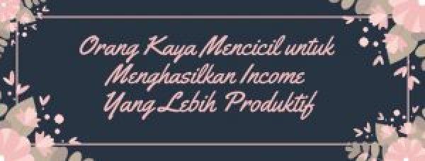 Orang Kaya Mencicil untuk Menghasilkan Income Yang Lebih Produktif
