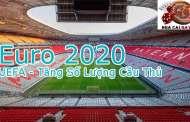 UEFA Tăng Số Lượng Cầu Thủ Tham Gia Euro 2020
