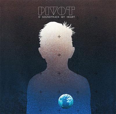 , Pivot – O Soundtrack My Heart