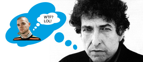 , WTF? Bob Dylan digs the Streets