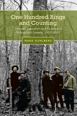Image of Book Cover: One Hundred Rings and Counting: Forestry Education and Forestry in Toronto and Canada, 1907-2007