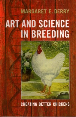 Margaret Derry's new book Art and Science in Breeding: Creating Better Chickens.