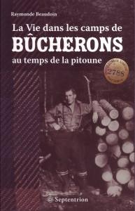 Beaudoin, Raymonde, 2014, La Vie dans les chantiers au temps de la pitoune, Québec, Septentrion.