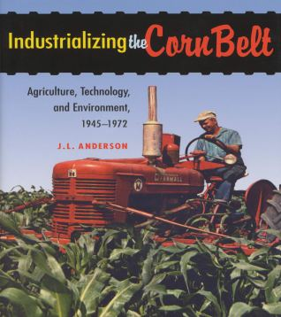 Image of Book Cover: Industrializing the Corn Belt: Agriculture, Technology, and Environment, 1945-1972,