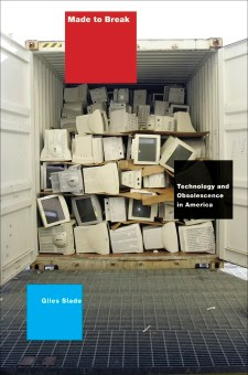 Book cover image of award winning Made to Break: Technology and Obsolescence in America by Giles Slade, Cambrige, Harvard University Press, 2006