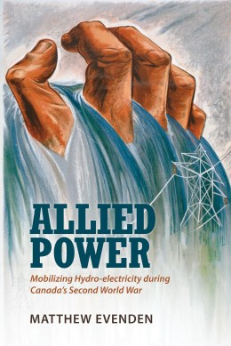 Book Cover: Allied Power: Mobilizing Hydro-Electricity During Canada's Second World War.