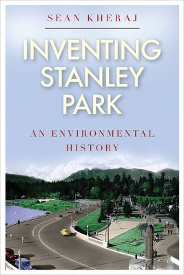 Book Cover: Inventing Stanley Park: An Environmental History of Stanley Park.